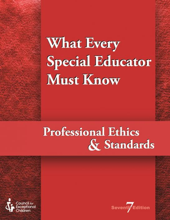 What Every Special Educator Must Know: Professional Ethics & Standards