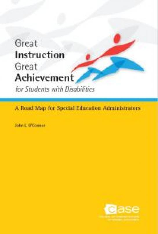 Great Instruction, Great Achievement for Students With Disabilities: A Road Map for Special Education Administrators
