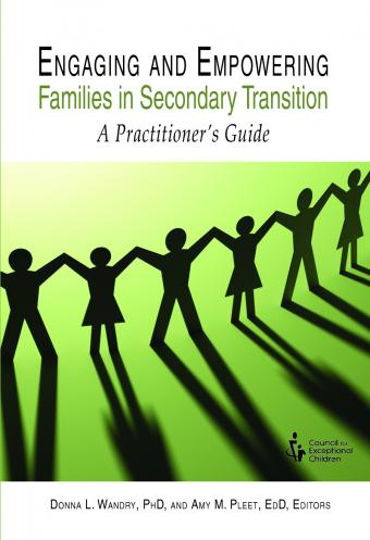 Engaging and Empowering Families in Secondary Transition: A Practitioner's Guide