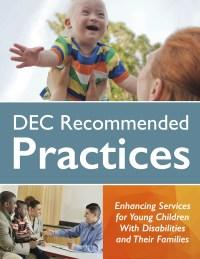 DEC Recommended Practices: Enhancing Services for Young Children With Disabilities and Their Families