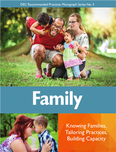 DEC Recommended Practices: Family. Knowing Families, Tailoring Practices, Building Capacity