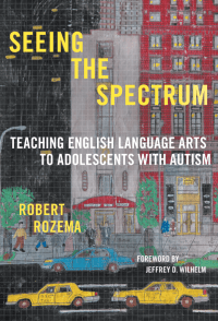 Seeing the Spectrum: Teaching English Language Arts to Adolescents with Autism