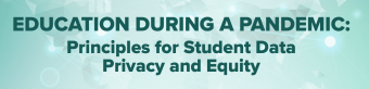 "Graphic saying ""Education During a Pandemic: Principles for Student Data Privacy and Equity"""