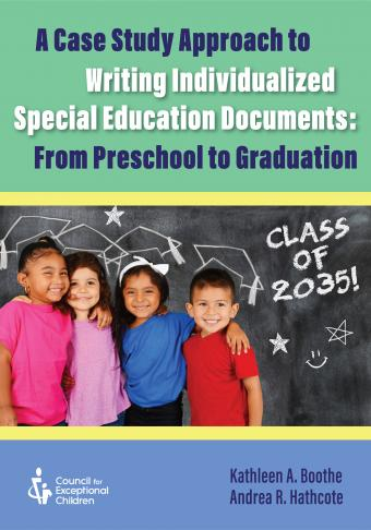 A Case Study Approach to Writing Individualized Special Education Documents: From Preschool to Graduation