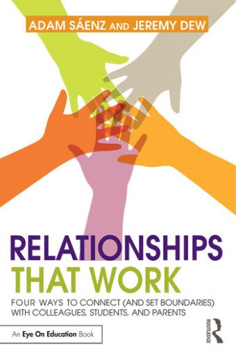 Relationships That Work: Four Ways to Connect (and Set Boundaries) with Colleagues, Students, and Parents (100 Cases)